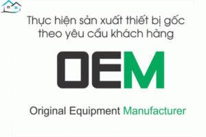 OEM là gì? OEM và ODM có gì khác nhau?