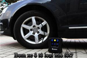 Bơm xe ô tô loại nào tốt? Tiêu chí để lựa chọn được thiết bị phù hợp?Bơm xe ô tô loại nào tốt? Tiêu chí để lựa chọn được thiết bị phù hợp?