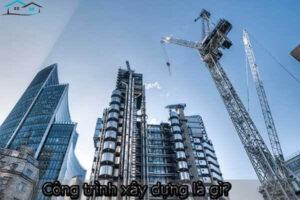 Công trình xây dựng là gì? Công trình xây dựng phân ra thành mấy loại?