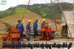 Khoan địa chất cho công trình xây dựng với mục đích gì?