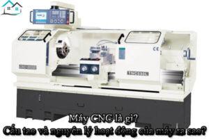 Máy CNC là gì? Cấu tao và nguyên lý hoạt động của máy ra sao?