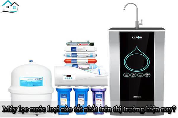 Máy lọc nước loại nào tốt nhất trên thị trường hiện nay?