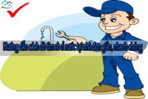 Hướng dẫn cách dò tìm rò rỉ nước tại nhà đơn giản, nhanh chóng